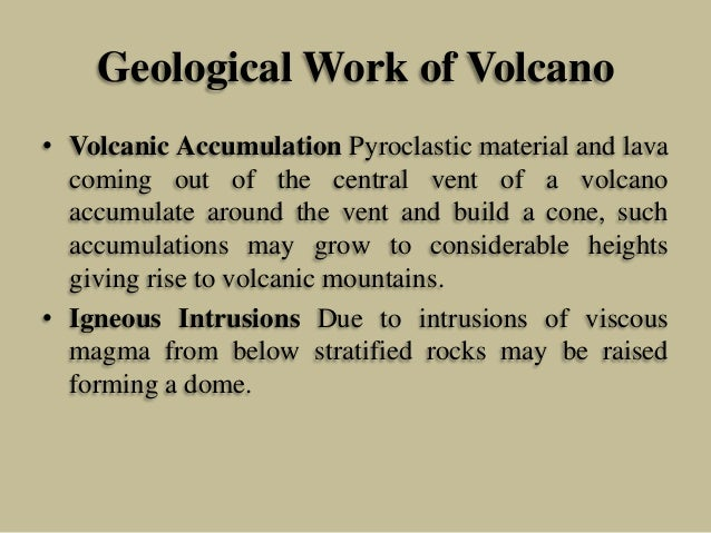 Geological Work of Volcano • Volcanic Accumulation Pyroclastic material and lava coming out of the central vent of a volca...
