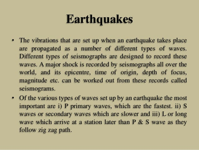 Earthquakes • The vibrations that are set up when an earthquake takes place are propagated as a number of different types ...