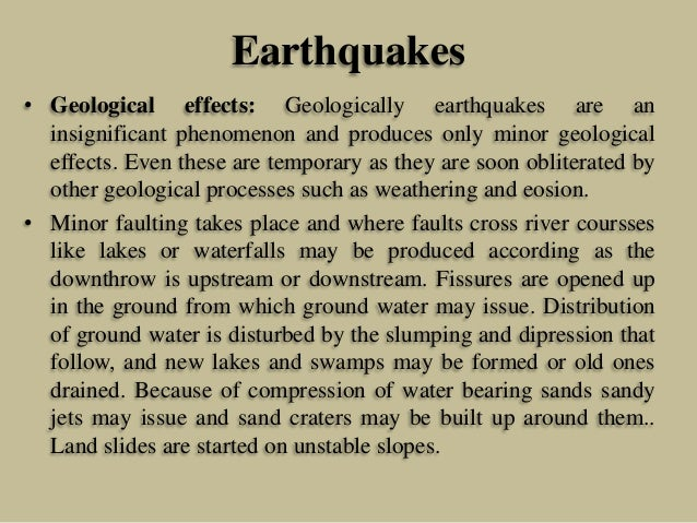 Earthquakes • Geological effects: Geologically earthquakes are an insignificant phenomenon and produces only minor geologi...
