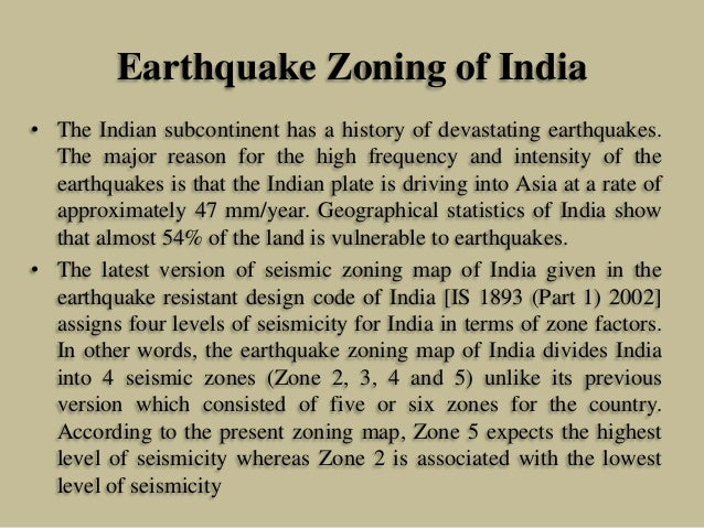 Earthquake Zoning of India • The Indian subcontinent has a history of devastating earthquakes. The major reason for the hi...