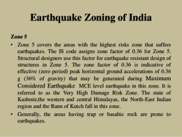 Earthquake Zoning of India Zone 5 • Zone 5 covers the areas with the highest risks zone that suffers earthquakes. The IS c...