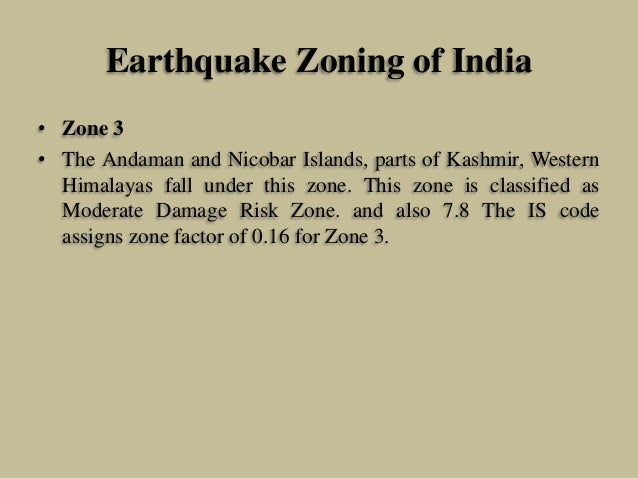 Earthquake Zoning of India • Zone 3 • The Andaman and Nicobar Islands, parts of Kashmir, Western Himalayas fall under this...