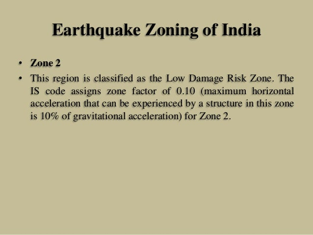 Earthquake Zoning of India • Zone 2 • This region is classified as the Low Damage Risk Zone. The IS code assigns zone fact...