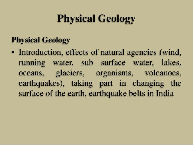 Physical Geology Physical Geology • Introduction, effects of natural agencies (wind, running water, sub surface water, lak...