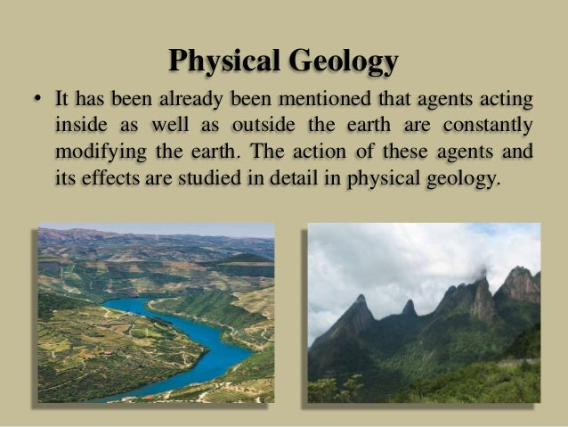 Physical Geology • It has been already been mentioned that agents acting inside as well as outside the earth are constantl...
