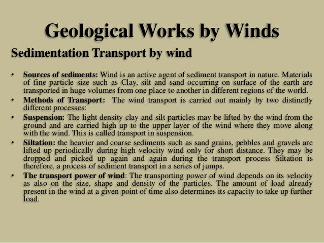 Geological Works by Winds Sedimentation Transport by wind • Sources of sediments: Wind is an active agent of sediment tran...