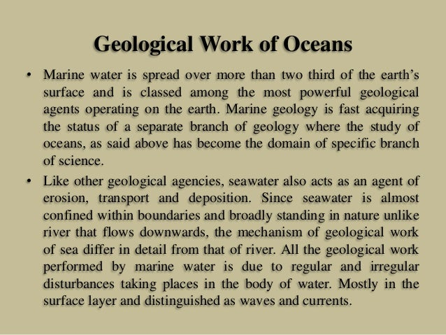 Geological Work of Oceans • Marine water is spread over more than two third of the earth's surface and is classed among th...
