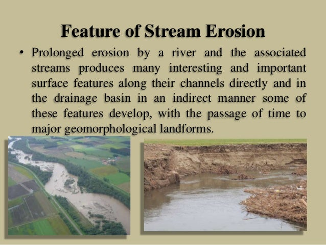 Feature of Stream Erosion • Prolonged erosion by a river and the associated streams produces many interesting and importan...