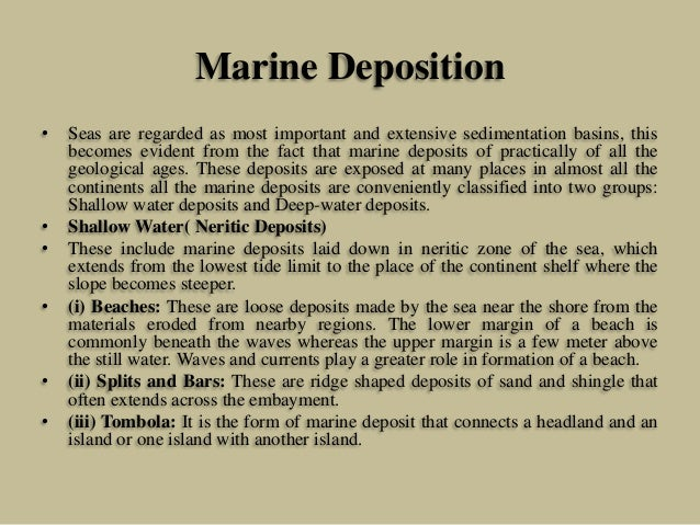 Marine Deposition • Seas are regarded as most important and extensive sedimentation basins, this becomes evident from the ...