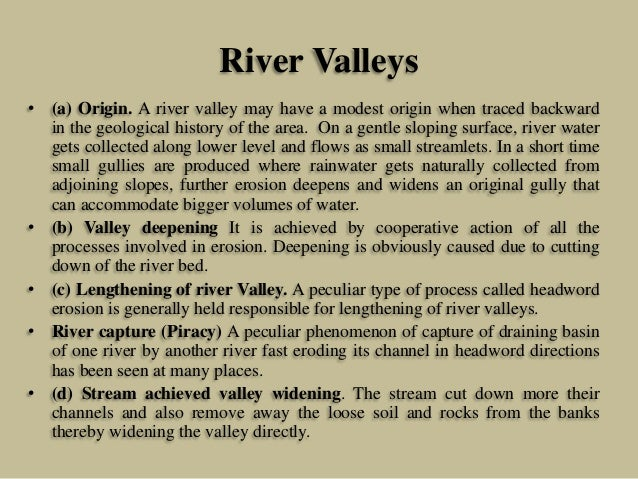 River Valleys • (a) Origin. A river valley may have a modest origin when traced backward in the geological history of the ...