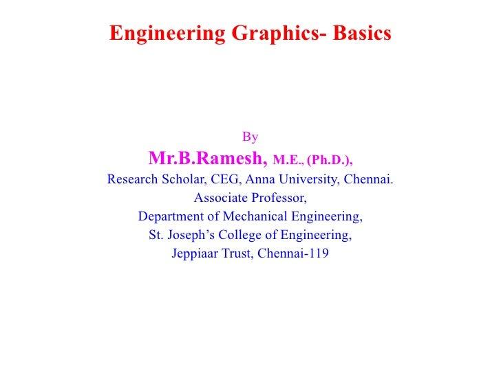 Engineering Graphics- Basics                      By      Mr.B.Ramesh, M.E., (Ph.D.),Research Scholar, CEG, Anna Universit...