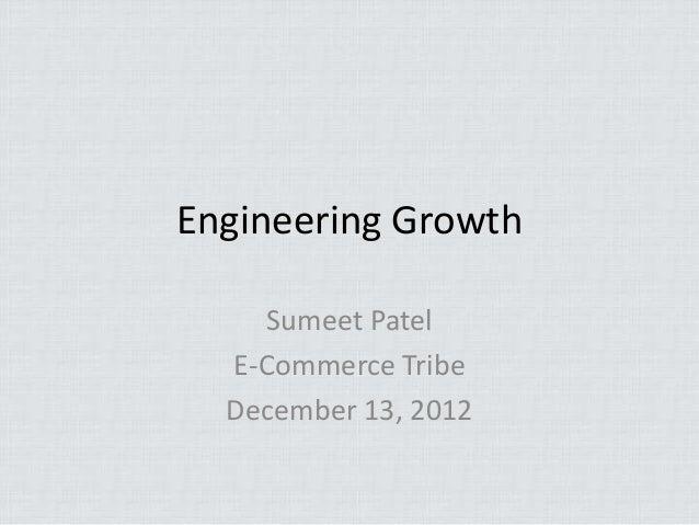 Engineering Growth    Sumeet Patel  E-Commerce Tribe  December 13, 2012