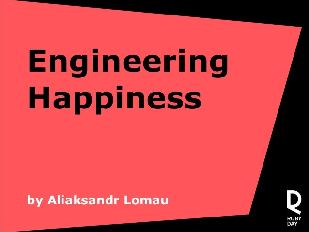 Engineering Happiness by Aliaksandr Lomau