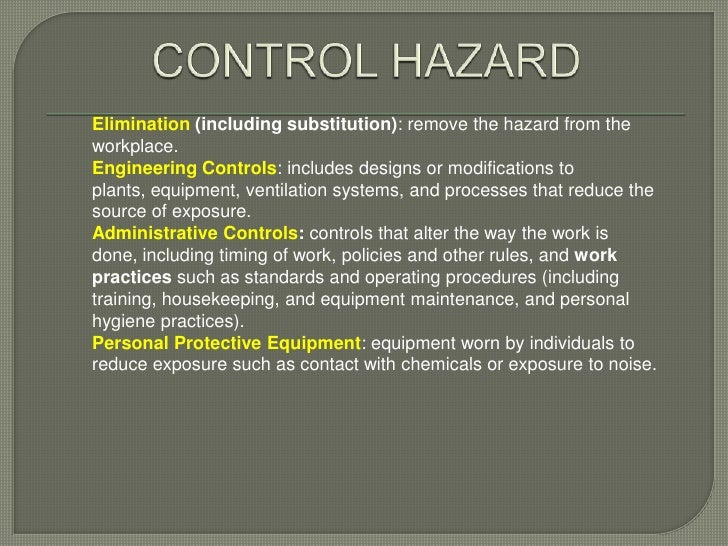 Elimination (including substitution): remove the hazard from theworkplace.Engineering Controls: includes designs or modifi...