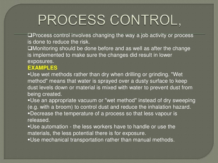 Process control involves changing the way a job activity or processis done to reduce the risk.Monitoring should be done ...
