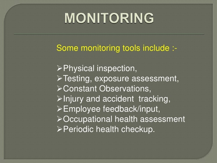 Some monitoring tools include :-Physical inspection,Testing, exposure assessment,Constant Observations,Injury and acci...