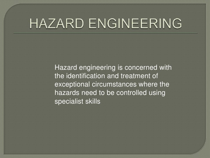 Hazard engineering is concerned withthe identification and treatment ofexceptional circumstances where thehazards need to ...