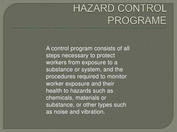 A control program consists of allsteps necessary to protectworkers from exposure to asubstance or system, and theprocedure...
