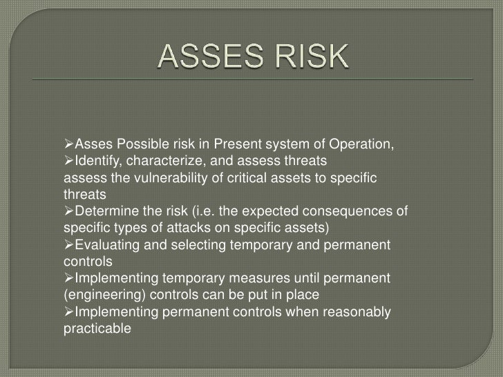 Asses Possible risk in Present system of Operation,Identify, characterize, and assess threatsassess the vulnerability of...