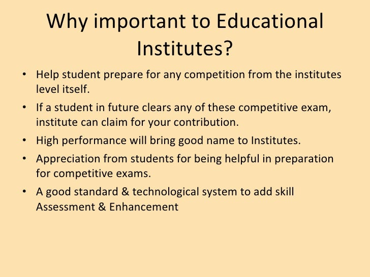 Why important to Educational Institutes? <ul><li>Help student prepare for any competition from the institutes level itself...
