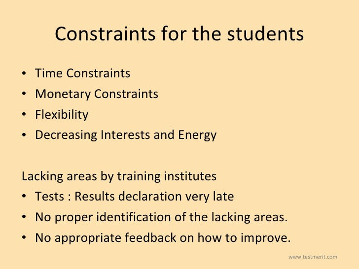 Constraints for the students <ul><li>Time Constraints </li></ul><ul><li>Monetary Constraints </li></ul><ul><li>Flexibility...