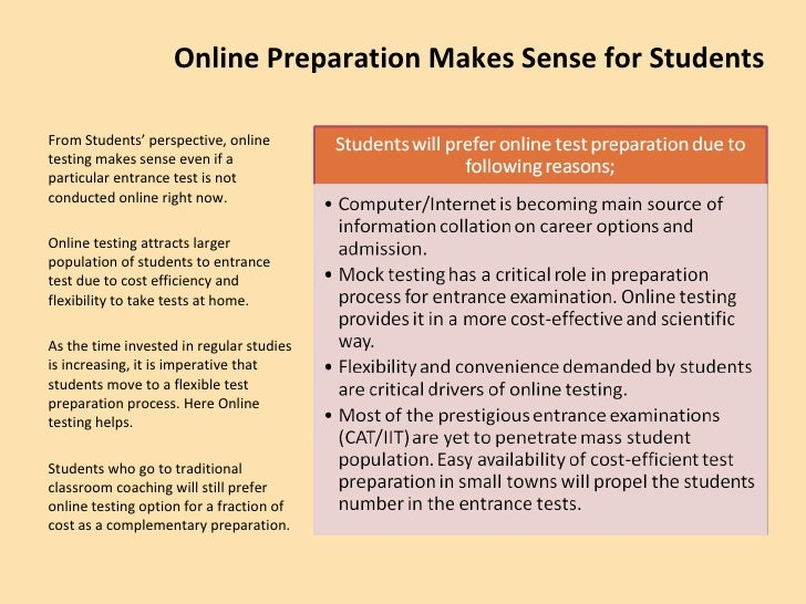 Online Preparation Makes Sense for Students <ul><li>From Students' perspective, online testing makes sense even if a parti...