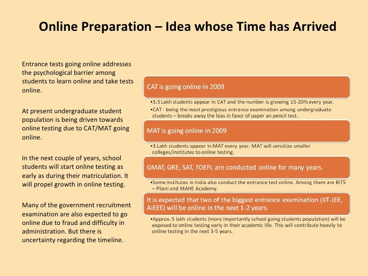 Online Preparation – Idea whose Time has Arrived <ul><li>Entrance tests going online addresses the psychological barrier a...