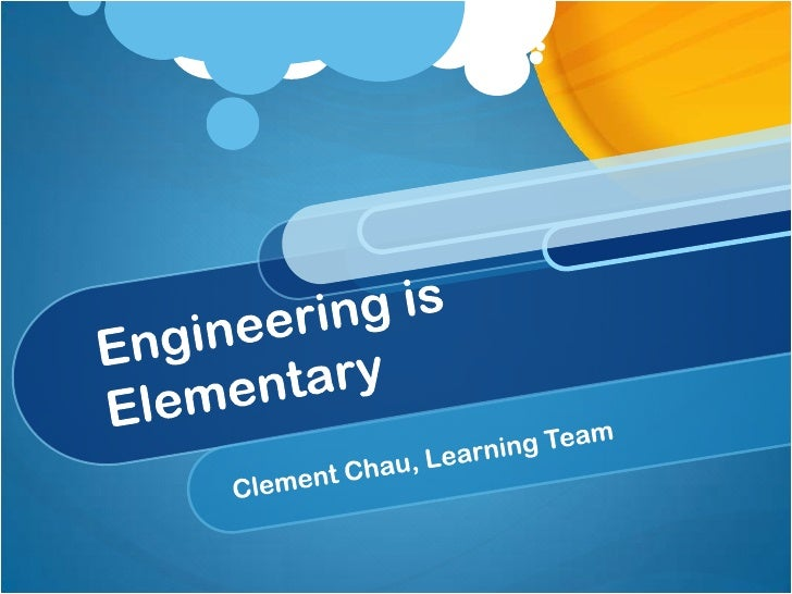 Engineering is Elementary<br />Clement Chau, Learning Team<br />