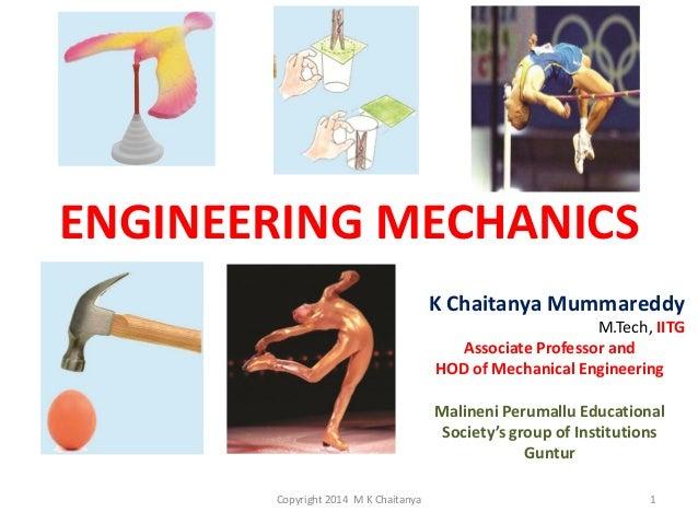 ENGINEERING MECHANICS K Chaitanya Mummareddy M.Tech, IITG Associate Professor and HOD of Mechanical Engineering Malineni P...