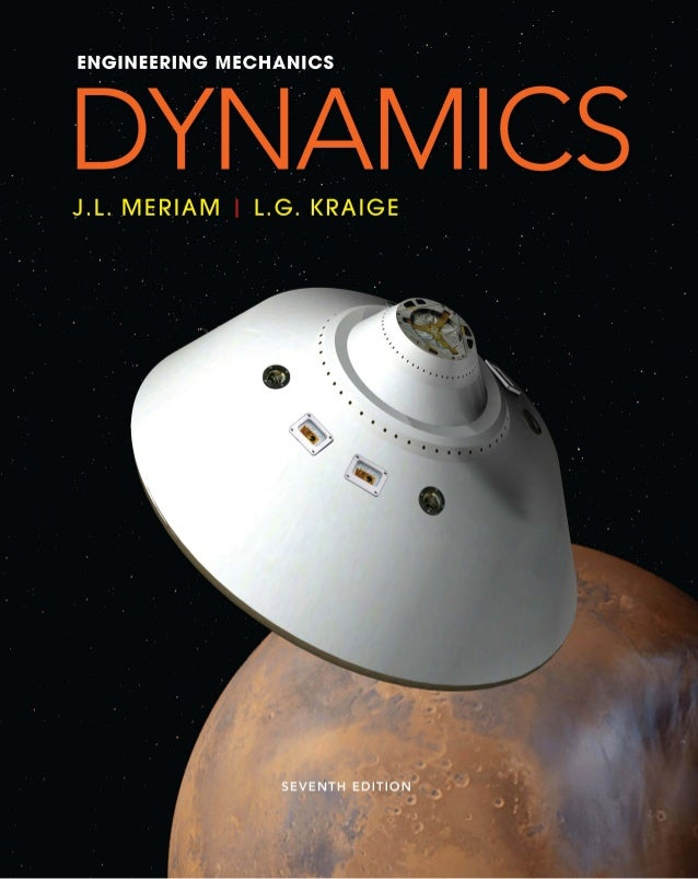 Engineering mechanics dynamics (7th edition) j. l. meriam ...