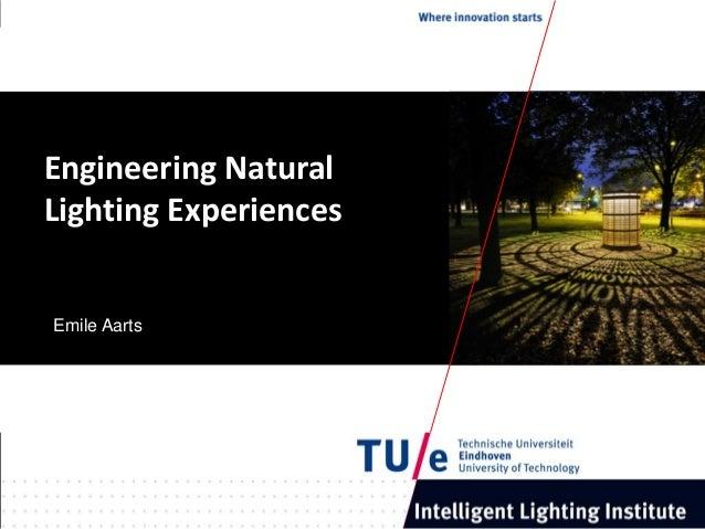 Engineering Natural Lighting Experiences Emile Aarts Engineering Natural Lighting Experiences Emile Aarts
