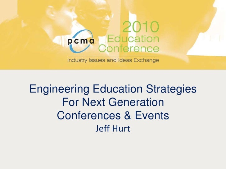 Engineering Education Strategies For Next Generation Conferences & EventsJeff Hurt<br />