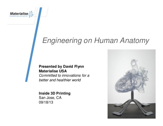 Engineering on Human Anatomy Presented by David Flynn Materialise USA Committed to innovations for a better and healthier ...