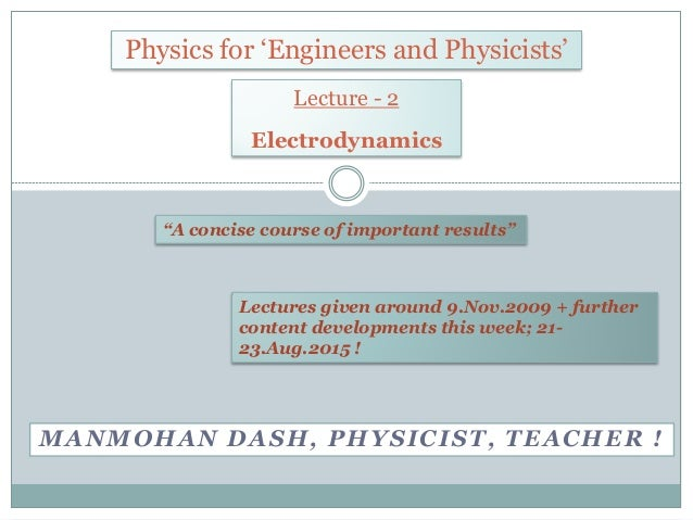 "MANMOHAN DASH, PHYSICIST, TEACHER ! Physics for 'Engineers and Physicists' ""A concise course of important results"" Lecture..."