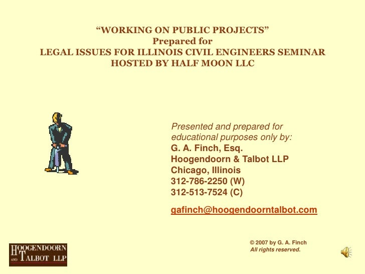 """""""WORKING ON PUBLIC PROJECTS""""Prepared forLEGAL ISSUES FOR ILLINOIS CIVIL ENGINEERS SEMINAR HOSTED BY HALF MOON LLC<br />Pre..."""
