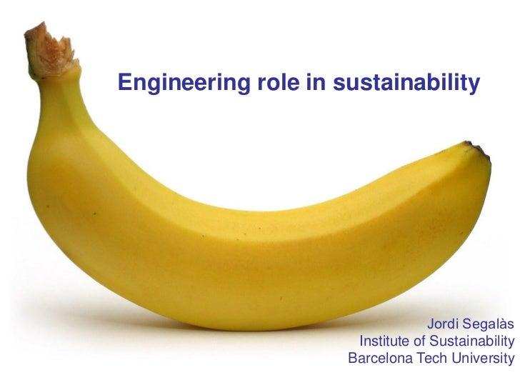 Engineering role in sustainability                                  Jordi Segalàs                      Institute of Sustai...
