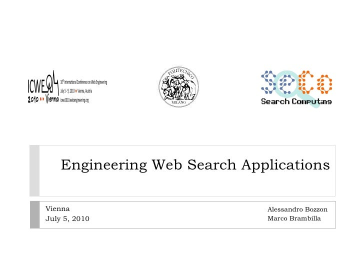 Engineering Web Search Applications Alessandro Bozzon Marco Brambilla Vienna July 5, 2010