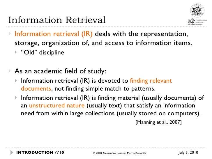 Information Retrieval <ul><li>Information retrieval (IR)  deals with the representation, storage, organization of, and acc...