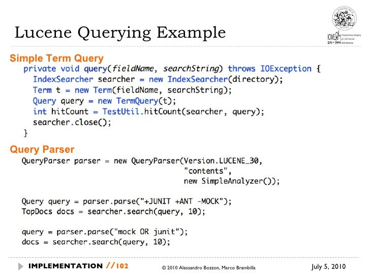 Lucene Querying Example July 5, 2010  © 2010 Alessandro Bozzon, Marco Brambilla IMPLEMENTATION   // Simple Term Query Quer...