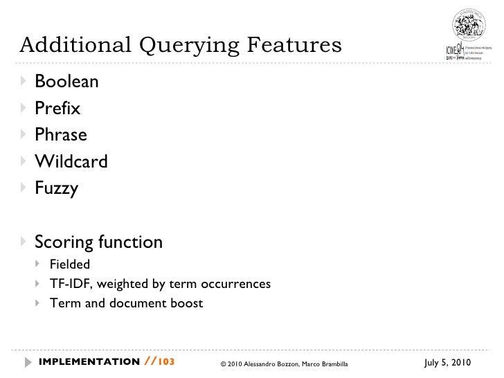 Additional Querying Features <ul><li>Boolean  </li></ul><ul><li>Prefix </li></ul><ul><li>Phrase </li></ul><ul><li>Wildcard...