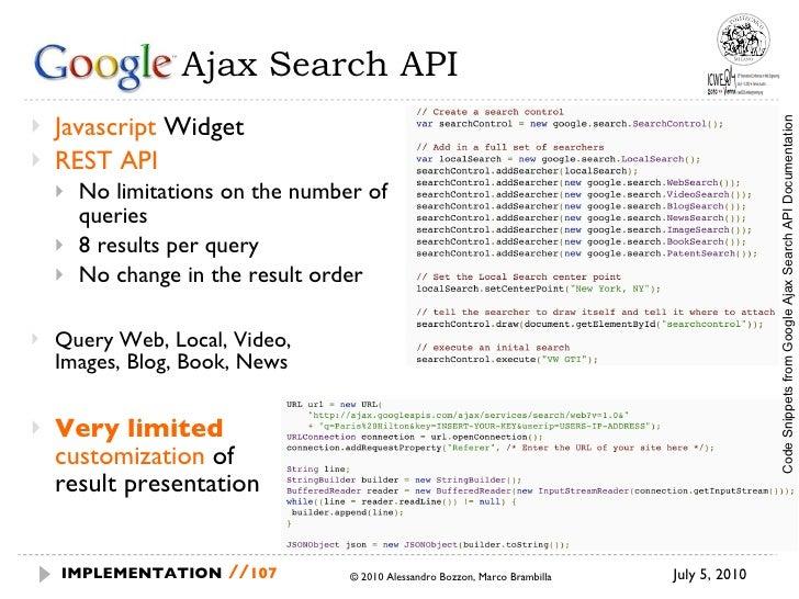 Google  Ajax Search API <ul><li>Javascript  Widget </li></ul><ul><li>REST API </li></ul><ul><ul><li>No limitations on the ...