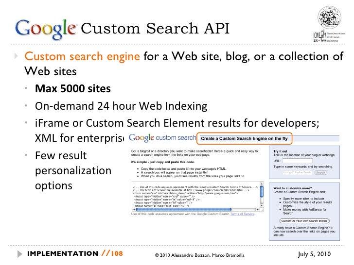 Google  Custom Search API <ul><li>Custom search engine  for a Web site, blog, or a collection of Web sites </li></ul><ul><...