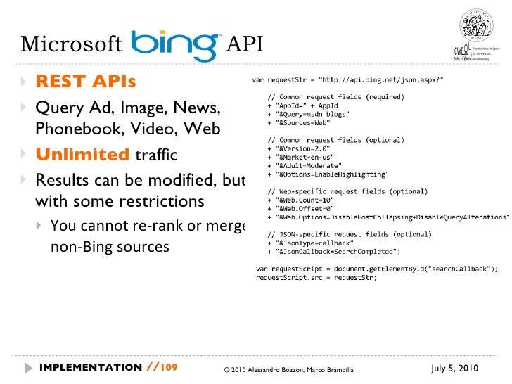 Microsoft  BING API <ul><li>REST APIs </li></ul><ul><li>Query Ad, Image, News, Phonebook, Video, Web </li></ul><ul><li>Unl...