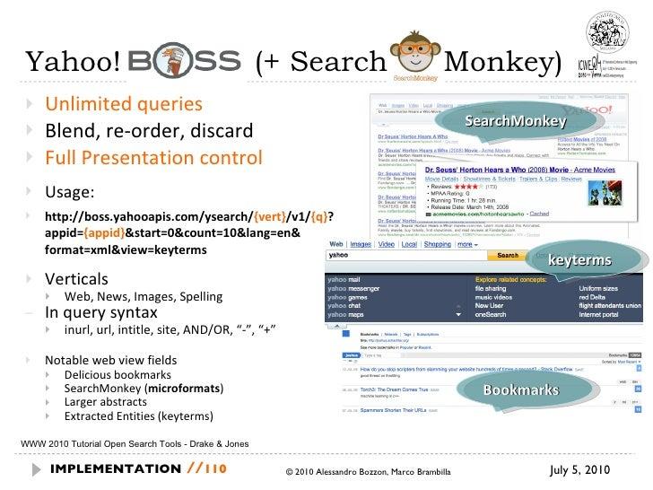 Yahoo! Boss  (+ Search  Monkey) <ul><li>Unlimited queries </li></ul><ul><li>Blend, re-order, discard </li></ul><ul><li>Ful...