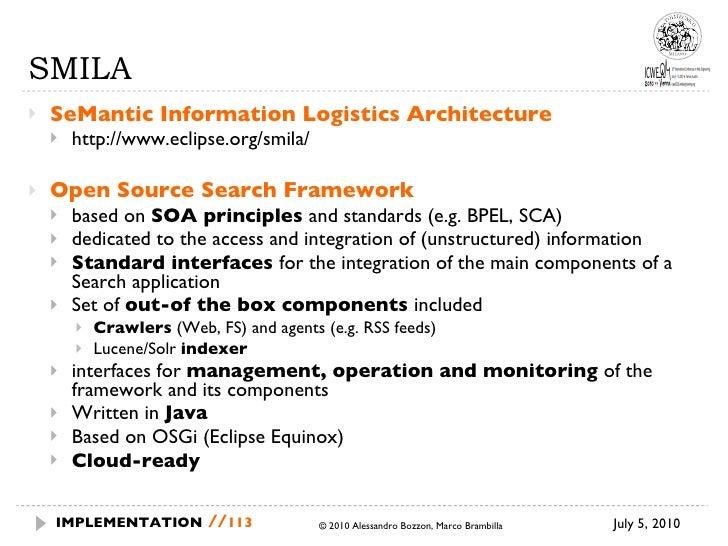 SMILA <ul><li>SeMantic Information Logistics Architecture </li></ul><ul><ul><li>http://www.eclipse.org/smila/ </li></ul></...