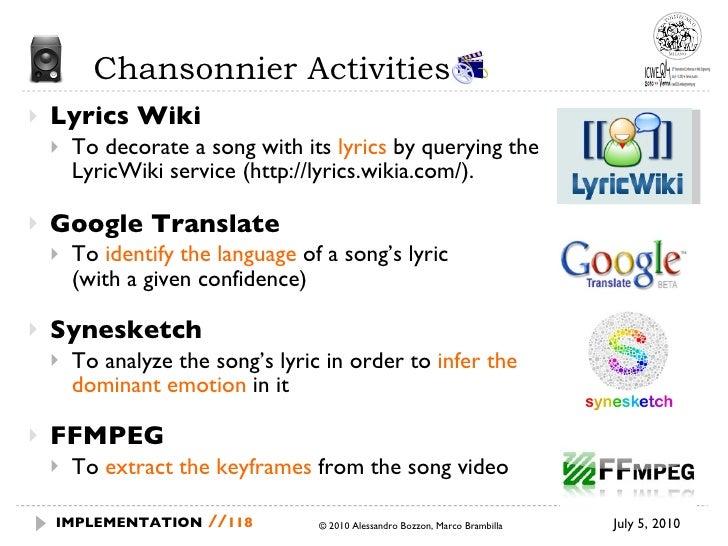 Chansonnier Activities  <ul><li>Lyrics Wiki </li></ul><ul><ul><li>To decorate a song with its  lyrics  by querying the Lyr...