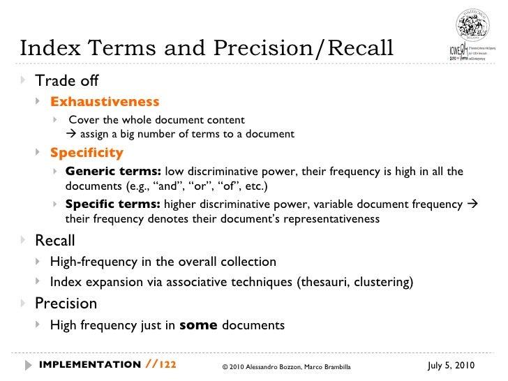 Index Terms and Precision/Recall <ul><li>Trade off </li></ul><ul><ul><li>Exhaustiveness </li></ul></ul><ul><ul><ul><li>Cov...
