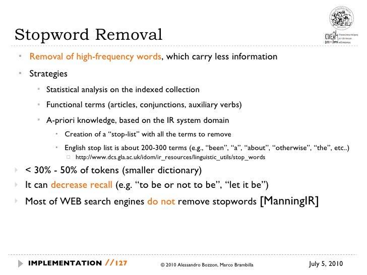 Stopword Removal <ul><ul><li>Removal of high-frequency words , which carry less information </li></ul></ul><ul><ul><li>Str...