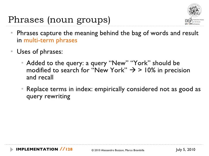 Phrases (noun groups) <ul><ul><li>Phrases capture the meaning behind the bag of words and result in  multi-term phrases </...
