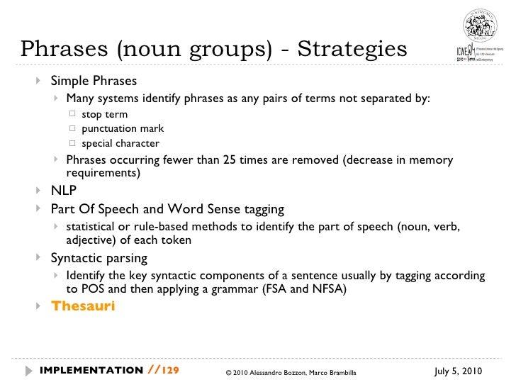 Phrases (noun groups) - Strategies <ul><ul><li>Simple Phrases </li></ul></ul><ul><ul><ul><li>Many systems identify phrases...